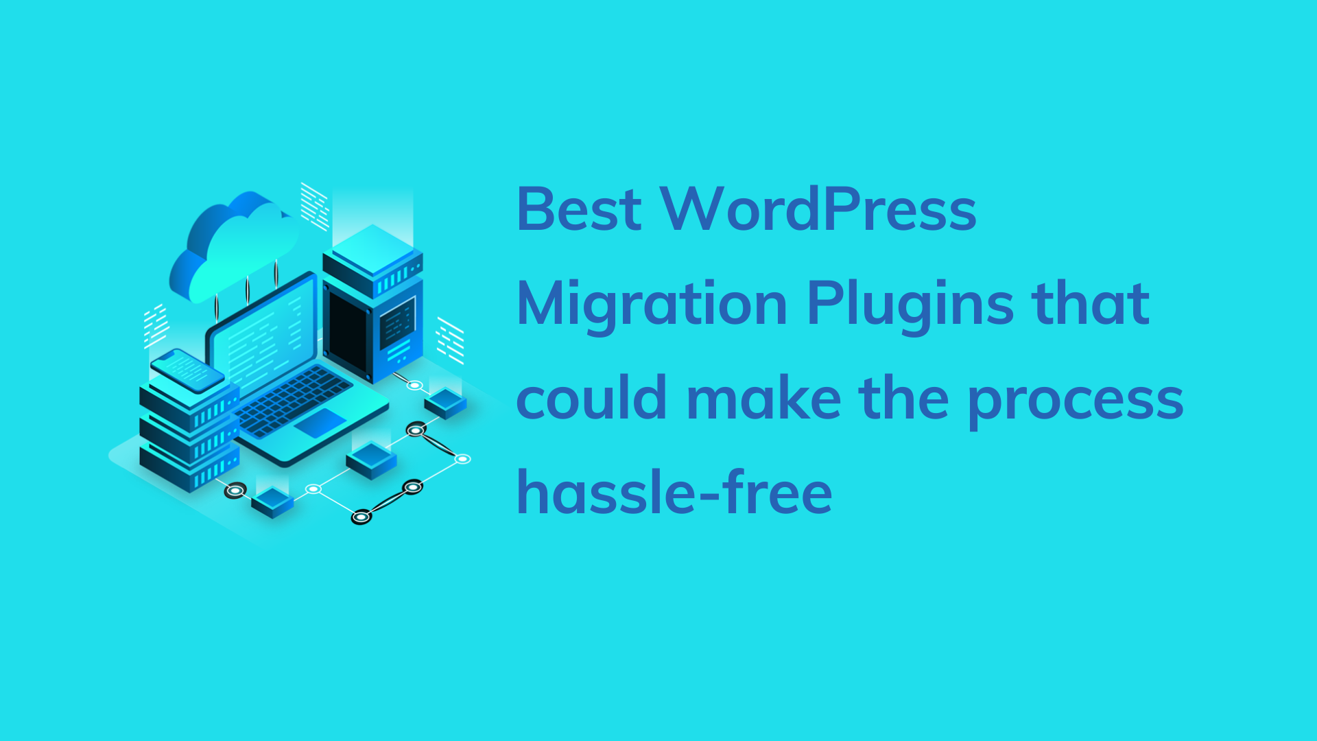 Best WordPress Migration Plugins that could make the process hassle-free
