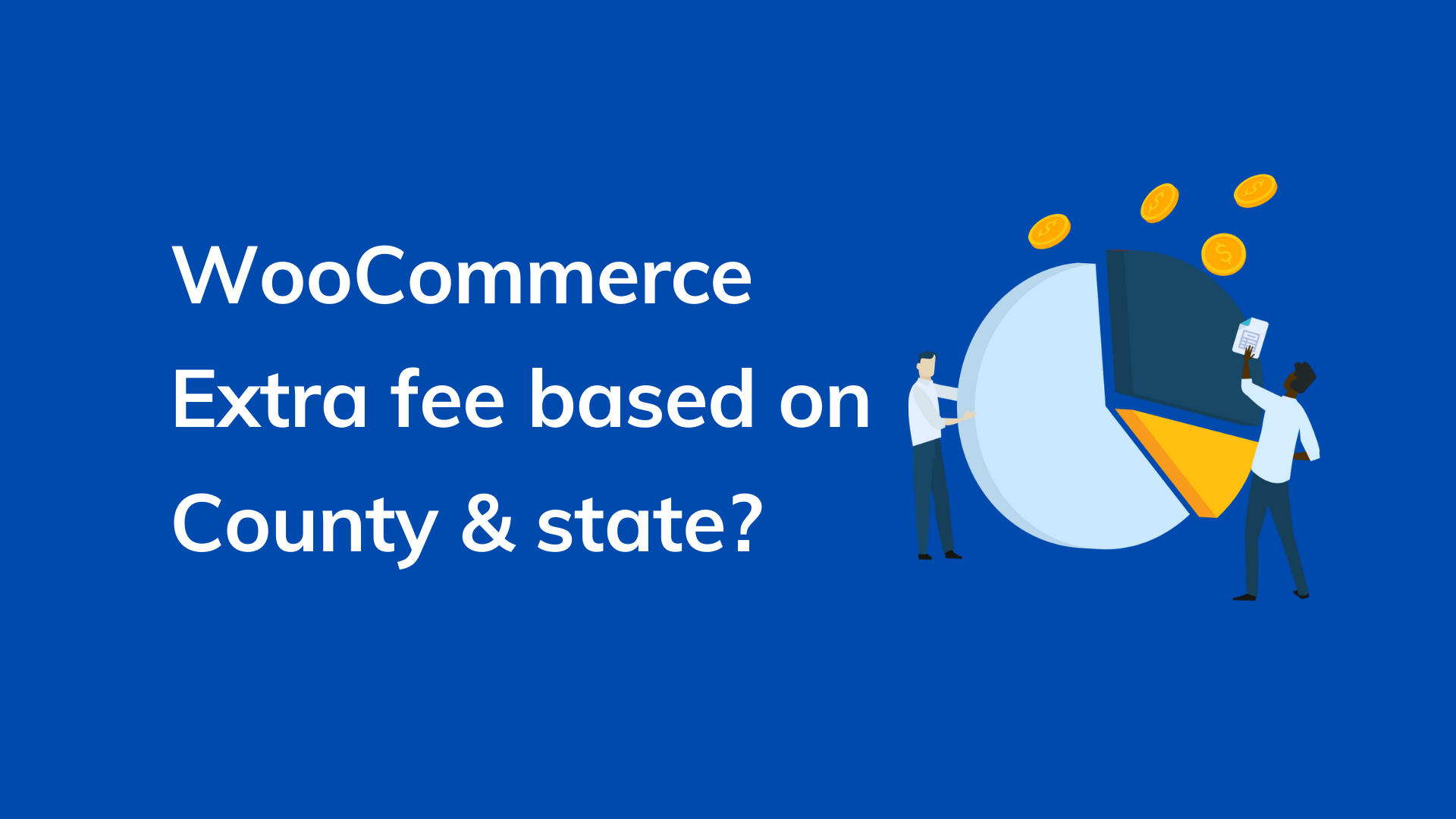 How to charge WooCommerce extra fee based on county and state?