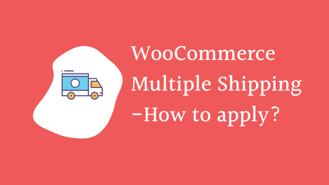 WooCommerce multiple shipping – How to apply?