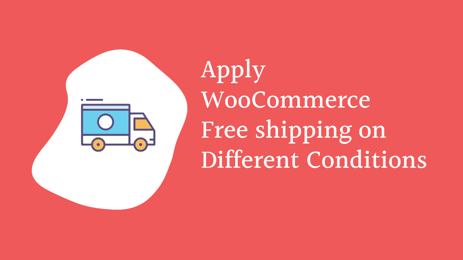 Apply WooCommerce free shipping for different Conditions