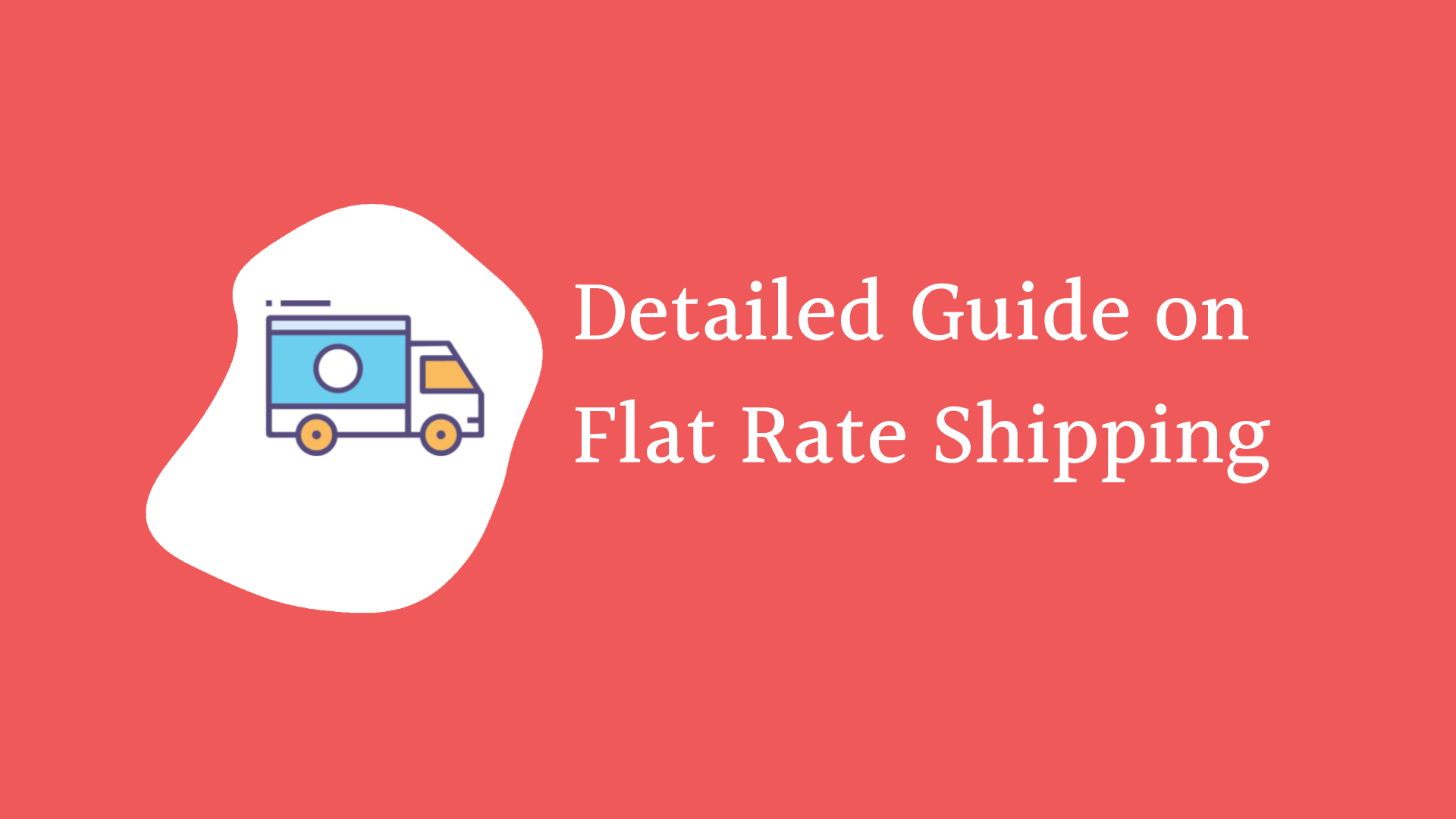 A Detailed Guide on Flat Rate Shipping