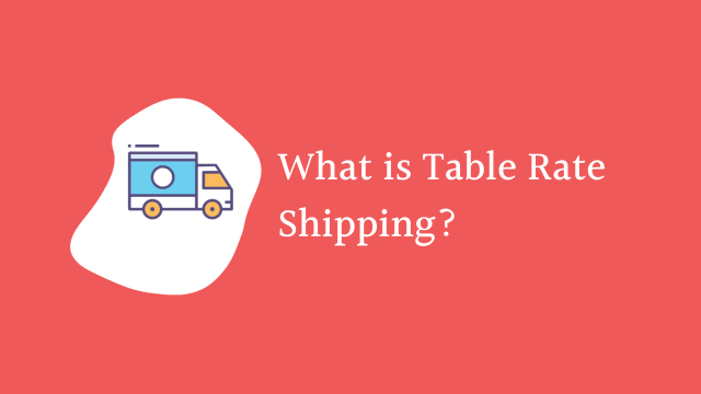 What is Table Rate Shipping?