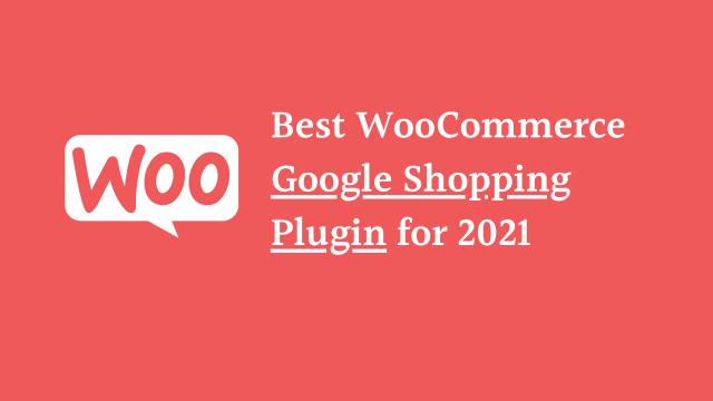 Best WooCommerce Google Shopping Plugin for 2021