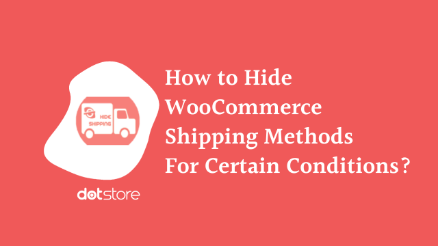 How to Hide WooCommerce Shipping Methods For Certain Conditions?