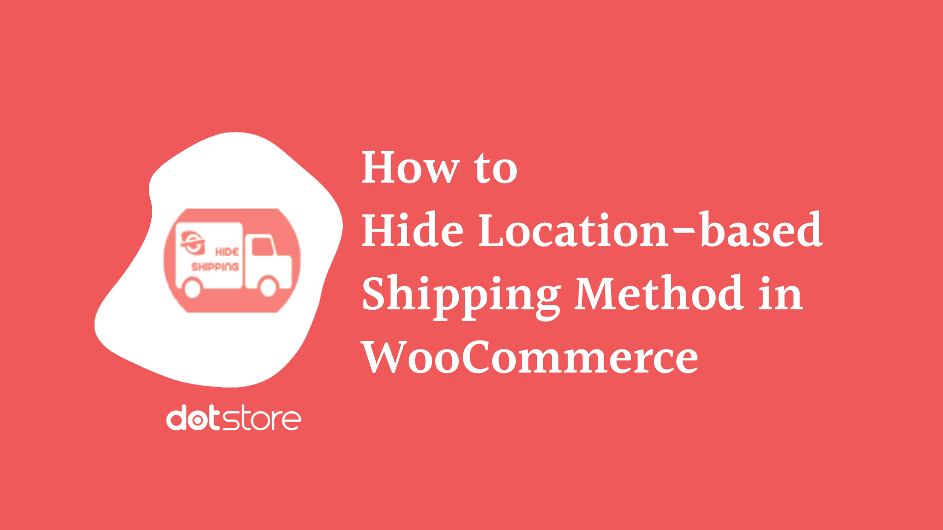 How to hide the location-based shipping method in WooCommerce (Country, state, Postcode, zone)?