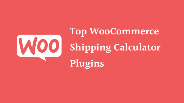 Top WooCommerce Shipping Calculator Plugins you Must Need to Ease your Shipping Process