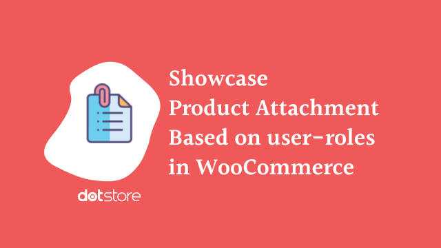 How to display product attachment for different types of users in your WooCommerce Store