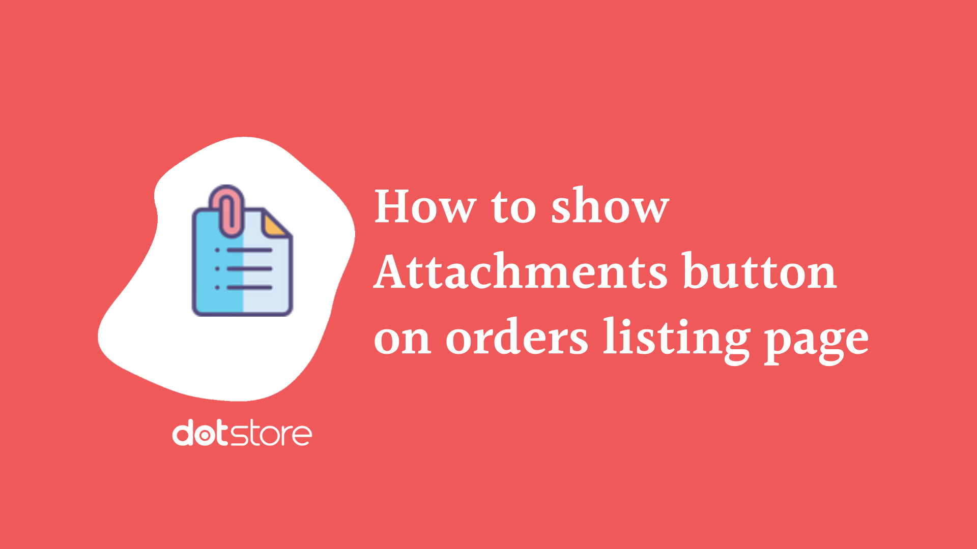 How to Show Attachments Button on Orders Listing Page?