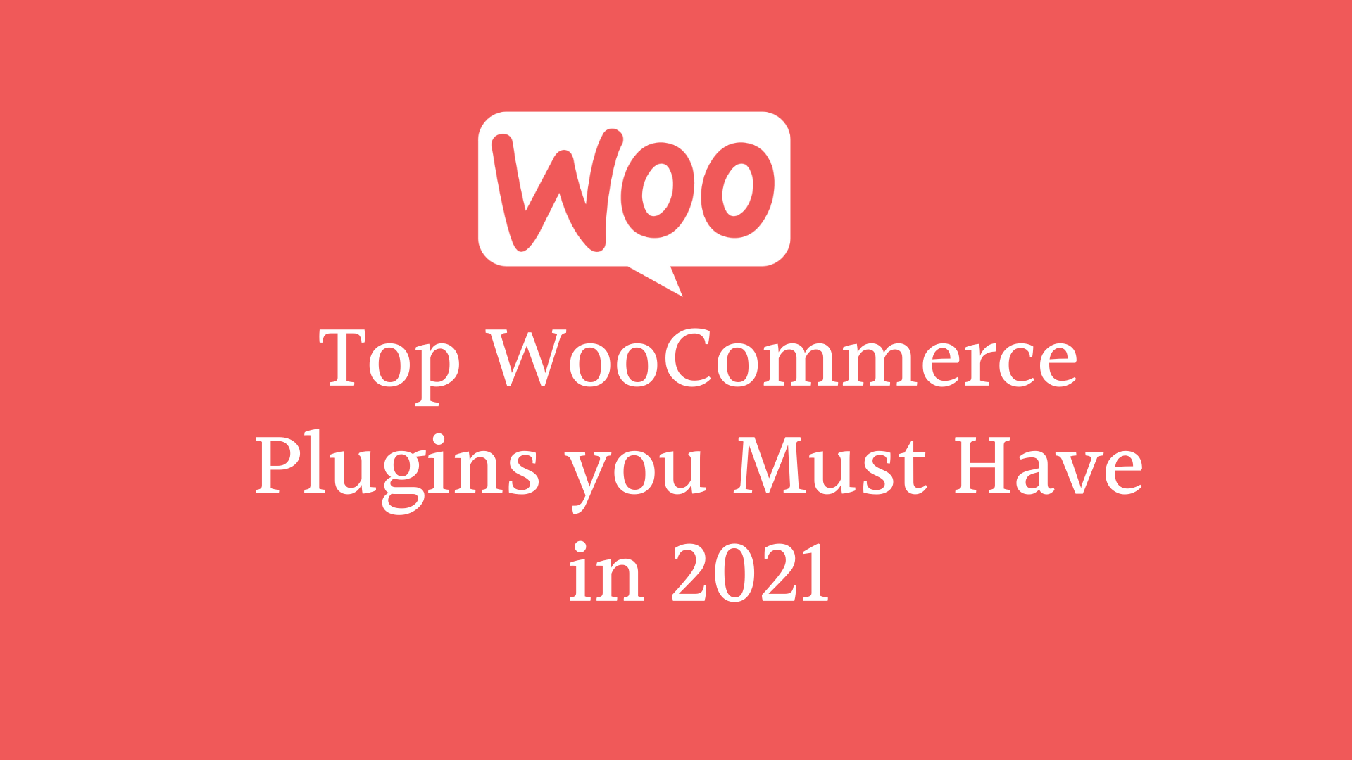 Top WooCommerce Plugins you Must Have in 2021