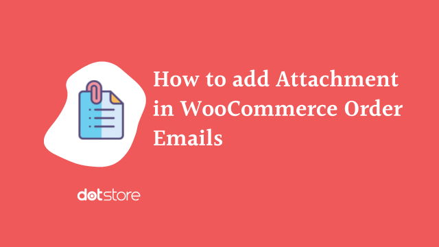 How to add an Attachment in WooCommerce Order Emails