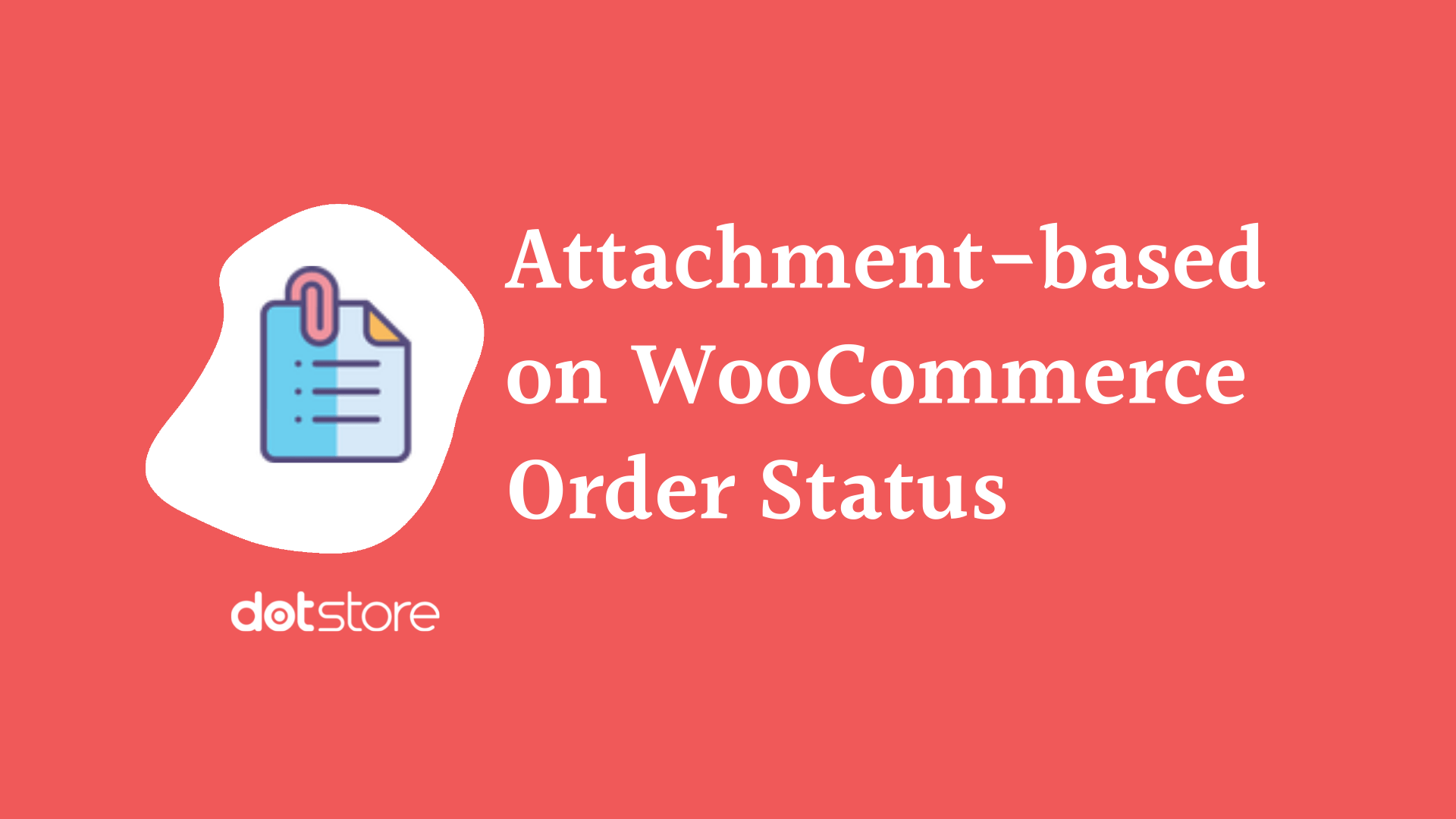 How to showcase order email attachment based on WooCommerce order status