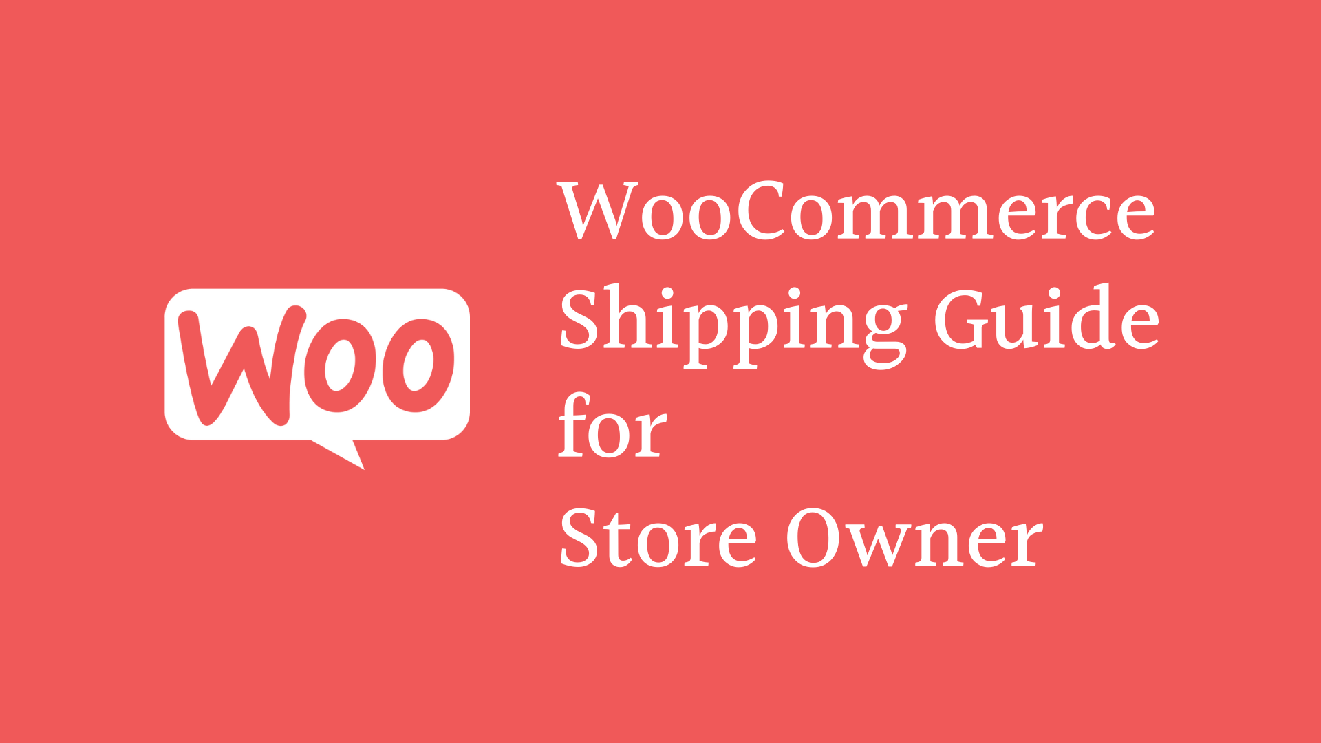Complete WooCommerce Shipping and Shipping Fee Guide to Help Sellers do well in Business